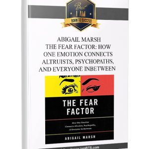 Abigail Marsh – The Fear Factor: How One Emotion Connects Altruists