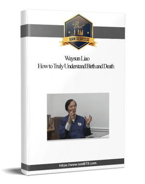 Waysun Liao - How to Truly Understand Birth and Death(1) 