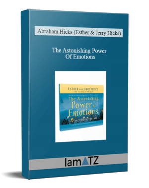 Abraham Hicks (Esther & Jerry Hicks) - The Astonishing Power Of Emotions