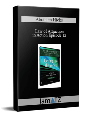 Abraham Hicks - Law of Attraction in Action Episode 12