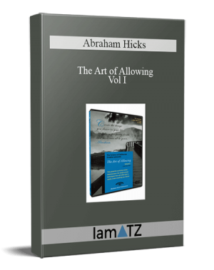 Abraham Hicks - The Art of Allowing - Vol I