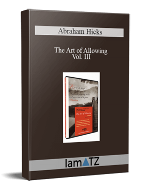 Abraham Hicks - The Art of Allowing - Vol. III