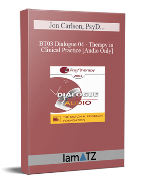 BT03 Dialogue 04 – Therapy in Clinical Practice – Jon Carlson, PsyD, EdD, ABPP, William Glasser, MD