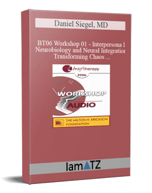 BT06 Workshop 01 – Interpersonal Neurobiology and Neural Integration – Transforming Chaos and Rigidity into Coherence: Defining the Mind and Well-Being – Daniel Siegel, MD