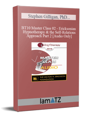 BT10 Master Class 02 – Ericksonian Hypnotherapy and the Self-Relations Approach Part 2