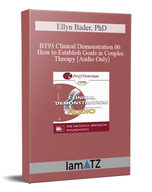 BT93 Clinical Demonstration 06 – How to Establish Goals in Couples Therapy – Ellyn Bader, PhD