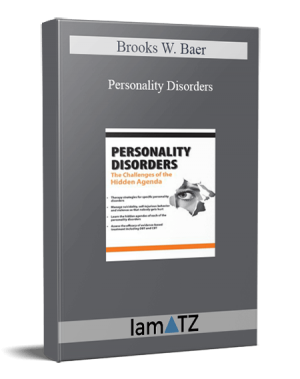 Brooks W. Baer - Personality Disorders: The Challenges of the Hidden Agenda