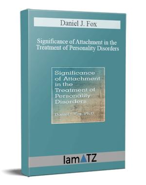 Daniel J. Fox - Significance of Attachment in the Treatment of Personality Disorders
