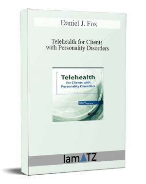 Daniel J. Fox - Telehealth for Clients with Personality Disorders