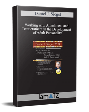 Daniel J. Siegel - Working with Attachment and Temperament in the Development of Adult Personality with Daniel J. Siegel