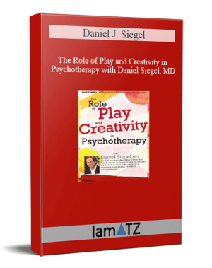 Daniel J. Siegel - The Role of Play and Creativity in Psychotherapy with Daniel Siegel