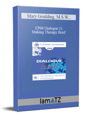 EP00 Dialogue 11 – Making Therapy Brief – Mary Goulding, M.S.W., and Arnold Lazarus, Ph.D.