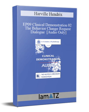 EP09 Clinical Demonstration 02 - The Behavior Change Request Dialogue - Harville Hendrix, PhD