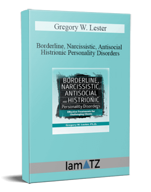 Gregory W. Lester – Borderline, Narcissistic, Antisocial and Histrionic Personality Disorders
