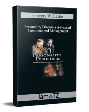 Gregory W. Lester – Personality Disorders Advanced Treatment and Management