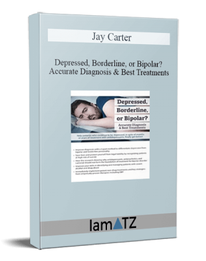 Jay Carter – Depressed, Borderline, or Bipolar? Accurate Diagnosis & Best Treatments