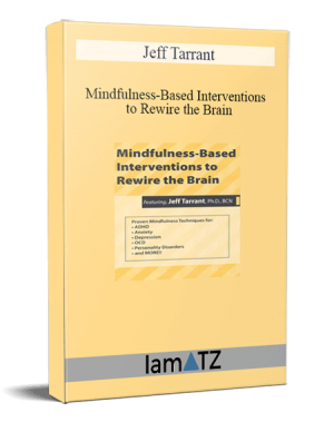 Jeff Tarrant – Mindfulness-Based Interventions to Rewire the Brain