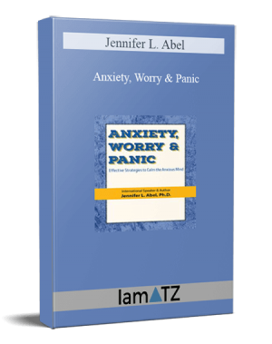 Jennifer L. Abel – Anxiety, Worry & Panic Effective Strategies to Calm the Anxious Mind