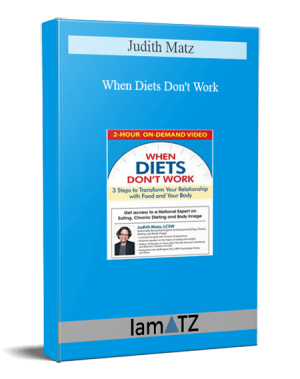 Judith Matz - When Diets Don't Work: 3 Steps to Transform Your Relationship with Food and Your Body