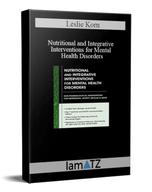 Leslie Korn – Nutritional and Integrative Interventions for Mental Health Disorders