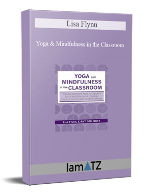 Lisa Flynn - Yoga and Mindfulness in the Classroom: Trauma-Informed Tools to Support Social and Emotional Learning