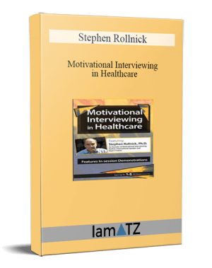 Stephen Rollnick – Motivational Interviewing in Healthcare with Stephen Rollnick, Ph.D.