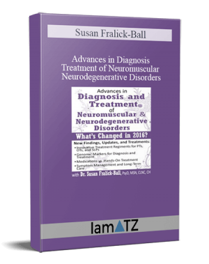 Susan Fralick-Ball – Advances in Diagnosis and Treatment of Neuromuscular & Neurodegenerative Disorders: What's Changed in 2016?