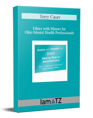 Terry Casey – Ethics with Minors for Ohio Mental Health Professionals