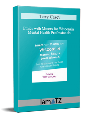 Terry Casey – Ethics with Minors for Wisconsin Mental Health Professionals