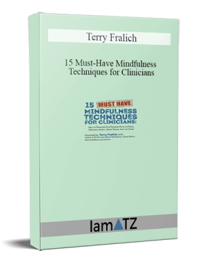 Terry Fralich – 15 Must-Have Mindfulness Techniques for Clinicians