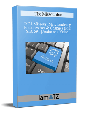 The Missouribar - 2021 Missouri Merchandising Practices Act & Changes from S.B. 591