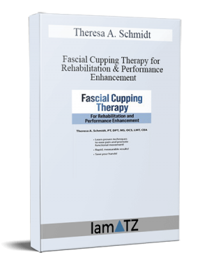 Theresa A. Schmidt – Fascial Cupping Therapy for Rehabilitation and Performance Enhancement
