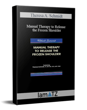 Theresa A. Schmidt – Manual Therapy to Release the Frozen Shoulder